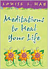 Meditations To Heal Your Life: Gift Edition - Louise Hay